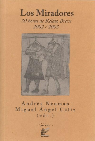 NEUMAN-CÁLIZ (eds) Los miradores. 30 horas de relato breve 2002-2003 (2004)
