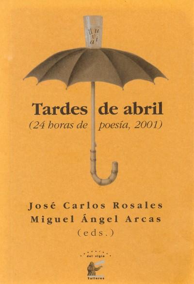ROSALES-ARCAS (eds) Tardes de abril. 24 horas de poesía 2001 (2002)
